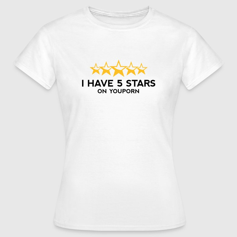 I ve got 5 stars on YouPorn! - Women's T-Shirt