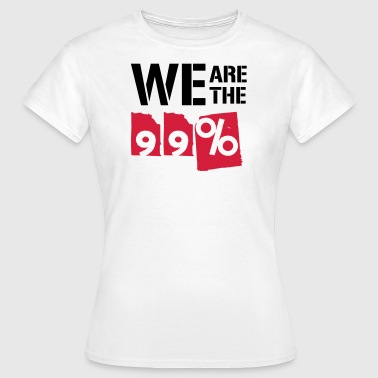We Are The 99 Percent We are the 99 percent - Women's T-Shirt