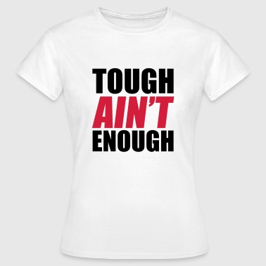 Tough Ain't Enough - T-shirt Femme