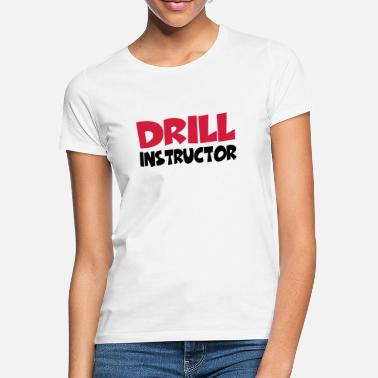 Instructor Drill Instructor - Frauen T-Shirt