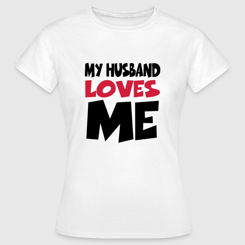 My husband loves me - Dame-T-shirt