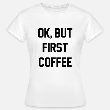 Ok Ok, but first coffee - T-shirt dam