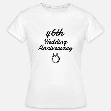 Birthday 46 46 - Birthday Wedding - Marriage - Love - Camiseta mujer
