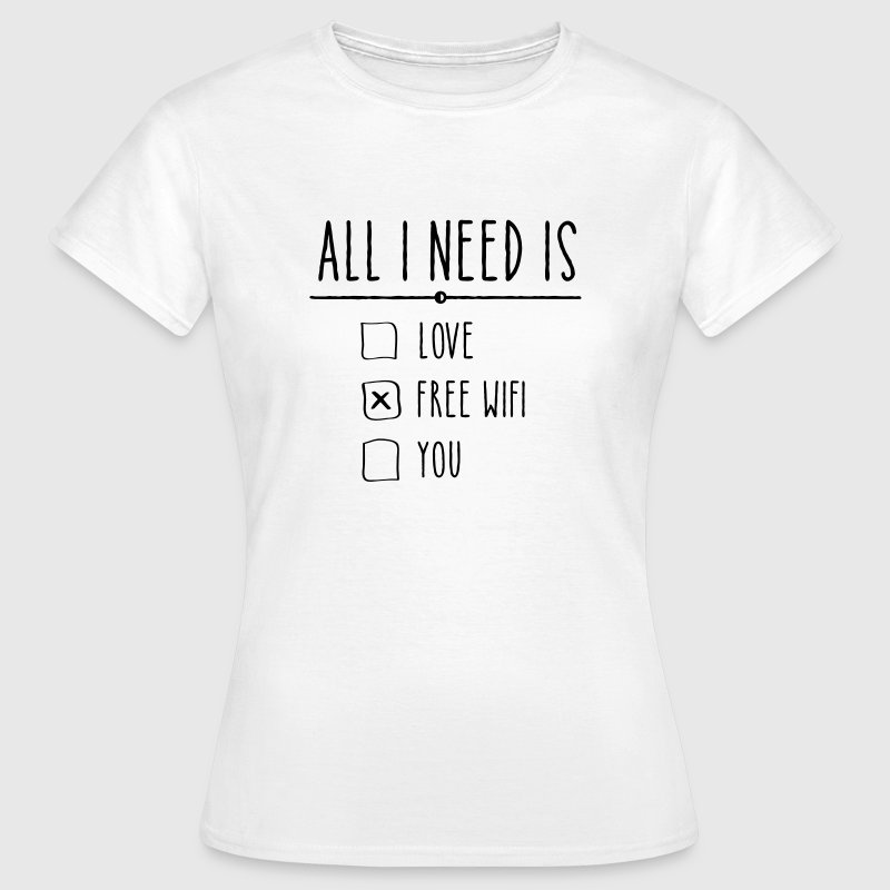 All I Need Is Free WIFI - Women's T-Shirt