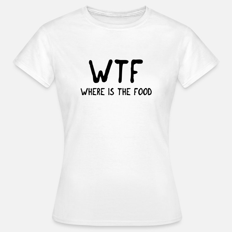 Wtf T-Shirts - WTF where is the food - Vrouwen T-shirt wit