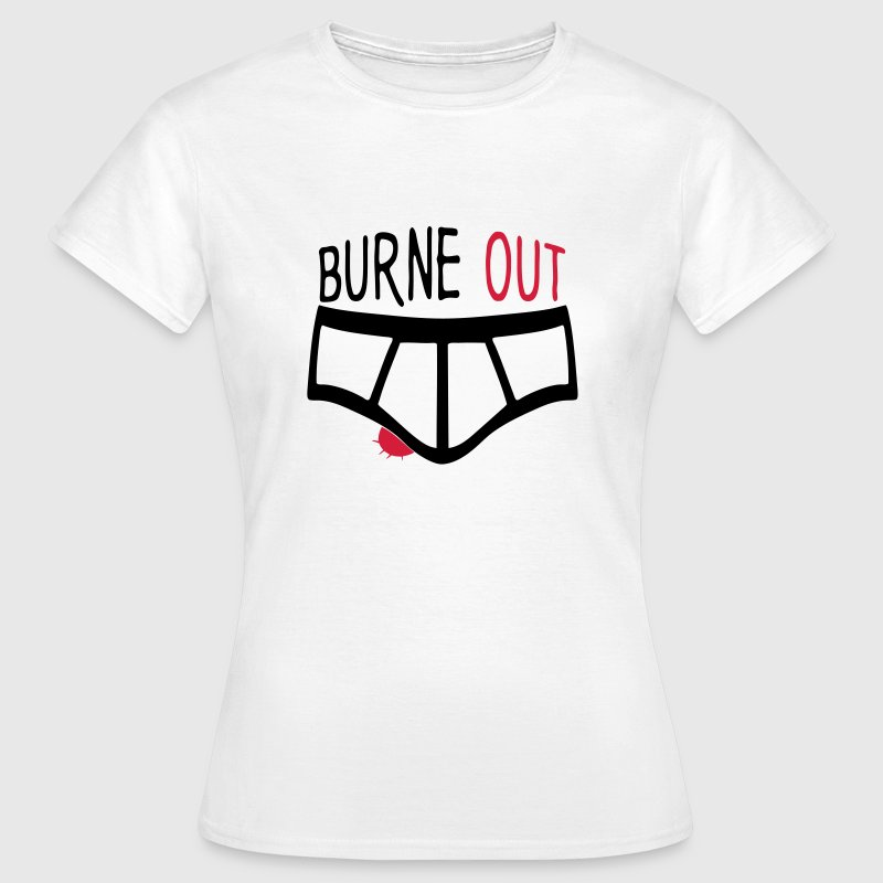 burne out burnout underpants quote couille - Women's T-Shirt