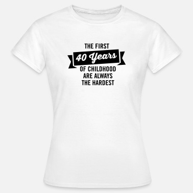 Childhood The First 40 Years Of Childhood... - Women's T-Shirt