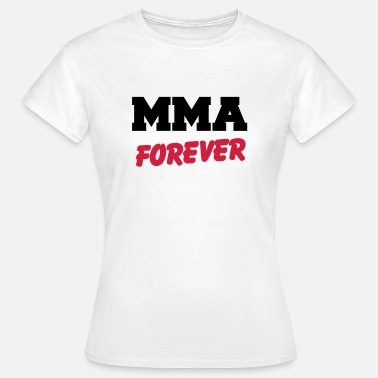Mma MMA forever - Vrouwen T-shirt