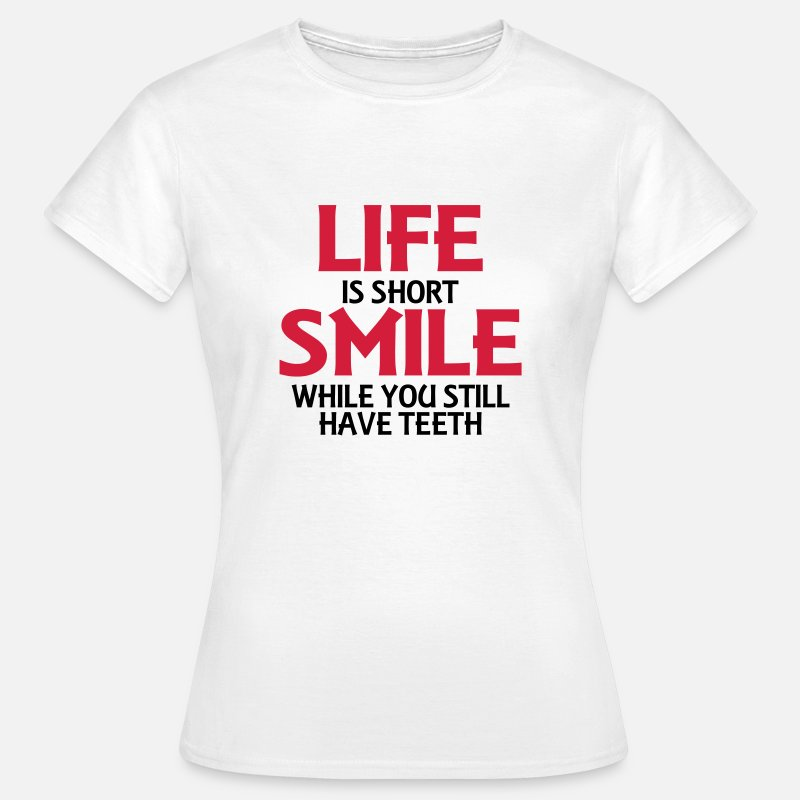 Fun T-Shirts - Life is short, smile while you still have teeth - Vrouwen T-shirt wit