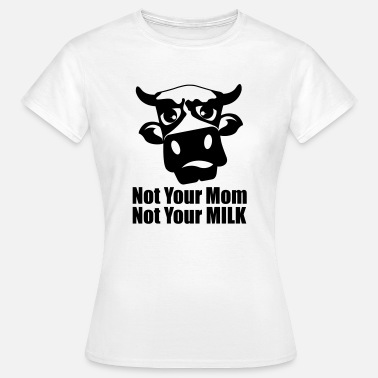 Your Mom Not Your Mom Not Your Milk - Women's T-Shirt