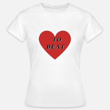 Heart Beating Heart To Beat - Women's T-Shirt