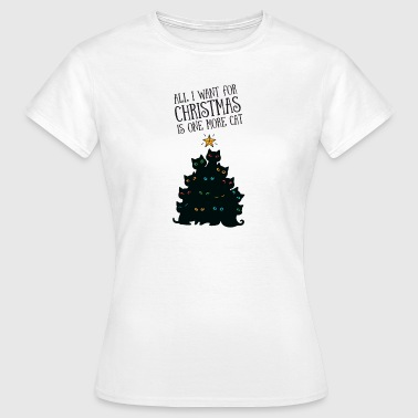 All I Want For Christmas Is One More Cat - Frauen T-Shirt