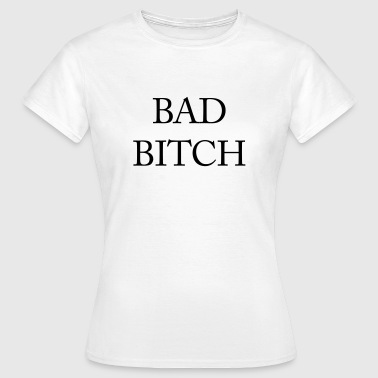 Bad bitch - Women's T-Shirt