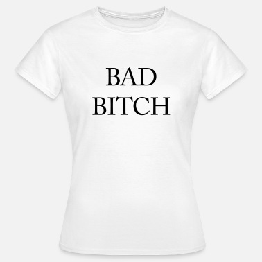 Bad Bitches Bad bitch - Women's T-Shirt