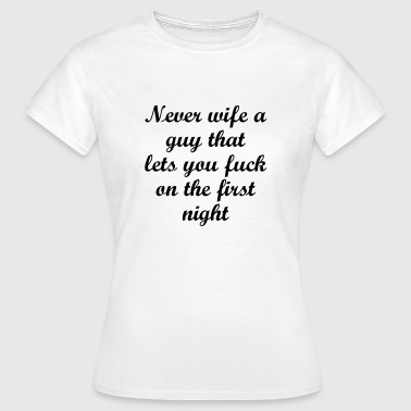Never Wife A Guy That Let - Vrouwen T-shirt