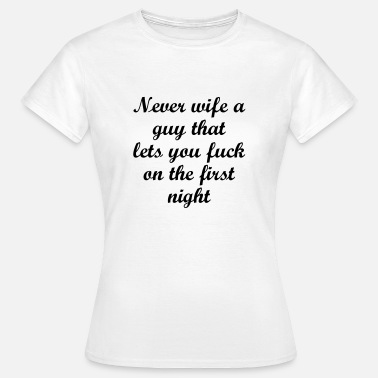 Wife Fuck Never Wife A Guy That Let - Women's T-Shirt
