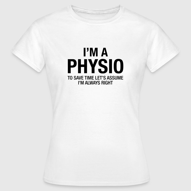 I'm A Physio - To Save Time.... - Women's T-Shirt