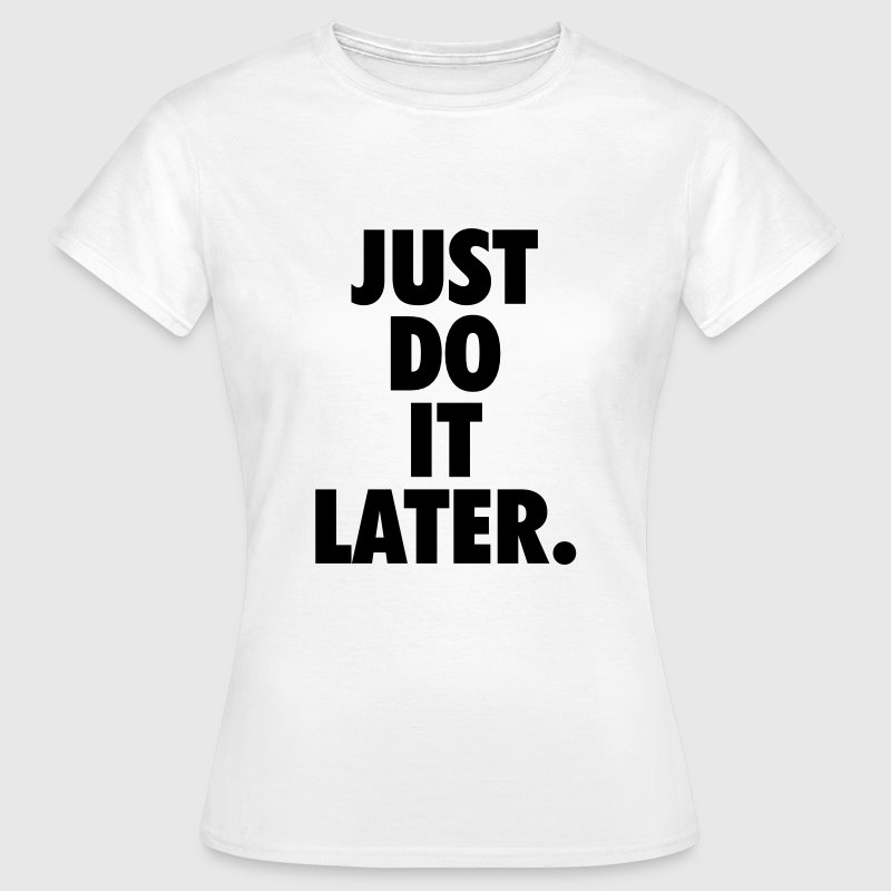 Just do it later - Frauen T-Shirt