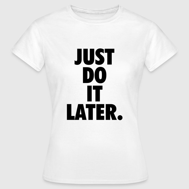 Just do it later - T-shirt dam