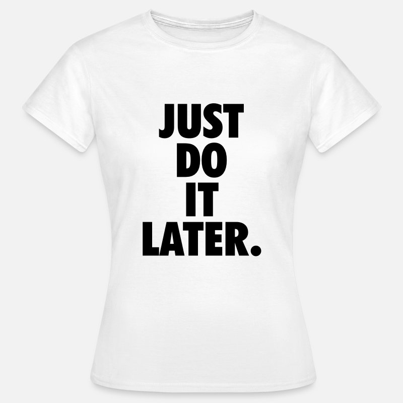 T-Shirts - Just do it later - Vrouwen T-shirt wit