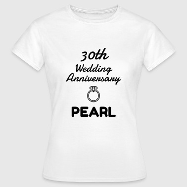 30 Pearl - Birthday Wedding - Marriage - Love - Camiseta mujer