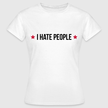 I Hate People Sweaters - Vrouwen T-shirt