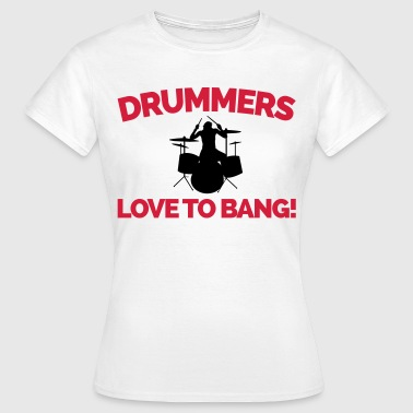 Drummers Love To Bang  - Dame-T-shirt