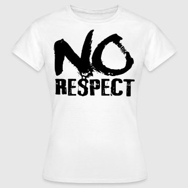 No Respect no respect - Frauen T-Shirt