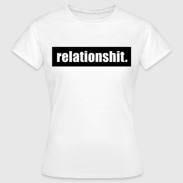 Relationshit - Frauen T-Shirt