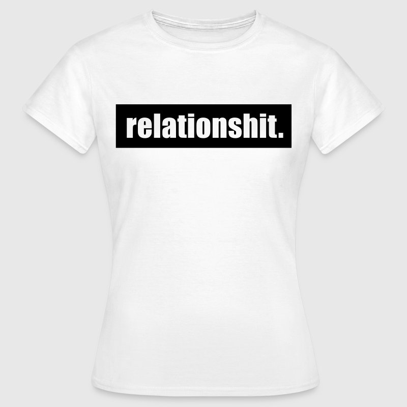 Relationshit - Women's T-Shirt