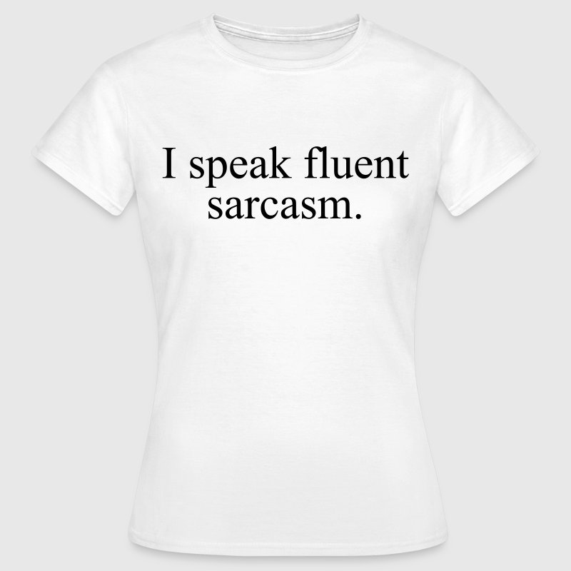 I speak fluent sarcasm - T-shirt dam