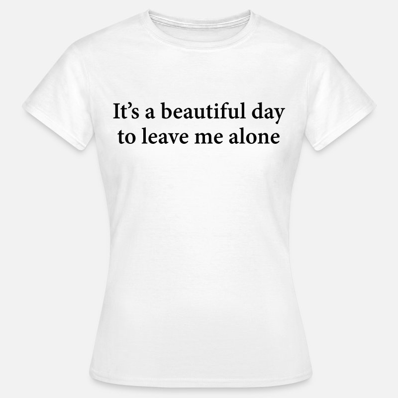 T-shirts - It's A Beautiful Day To Leave Me Alone  - T-shirt Femme blanc