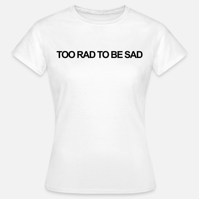 Rad T-Shirts - Too rad to be sad - Women's T-Shirt white