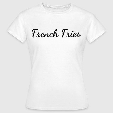 French fries - Vrouwen T-shirt