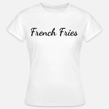 French Fries French fries - Vrouwen T-shirt