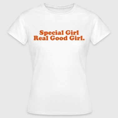Special girl. Real good girl - Vrouwen T-shirt