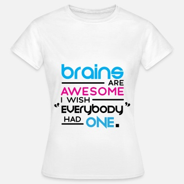 I Wish I Had A Brain Brains are awesome. I wish everybody had one - Women's T-Shirt