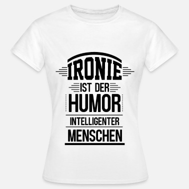Intelligent People Irony is the humor of intelligent people - Women's T-Shirt