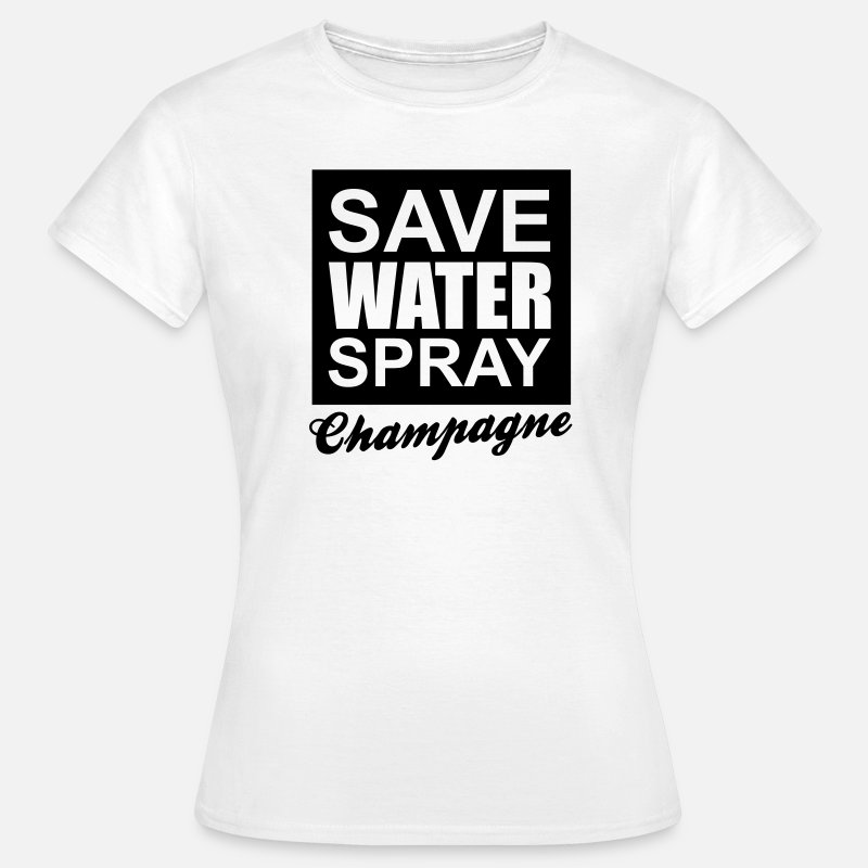 Alkohol T-Shirts - Save Water spray Champagne - Women's T-Shirt white