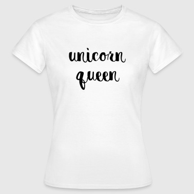 Unicorn Queen - Frauen T-Shirt