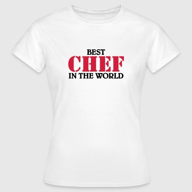 Best Chef in the World - Women's T-Shirt