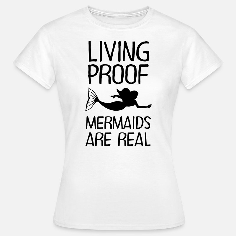 Zeemeermin T-Shirts - Living Proof - Mermaids Are Real - Vrouwen T-shirt wit