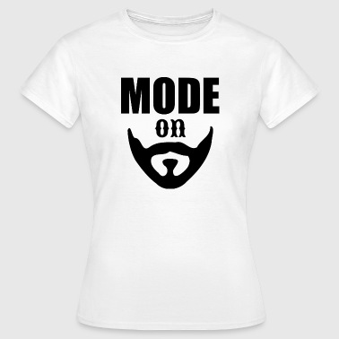 Moder Bart Bart mode on - Frauen T-Shirt