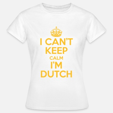 Keep Calm I can't keep calm i'm dutch - Vrouwen T-shirt