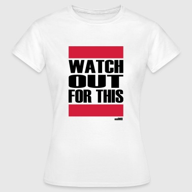 Watch Out WATCH OUT FOR THIS - Women's T-Shirt