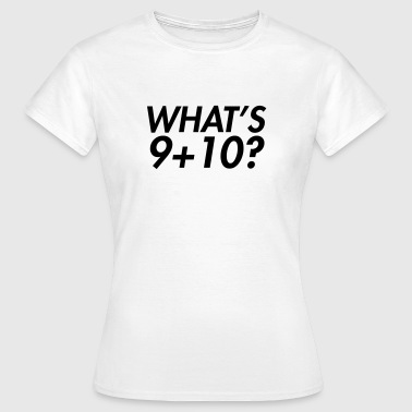 What's 9+10 - Frauen T-Shirt