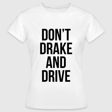 Drako Don't drake and drive - Camiseta mujer