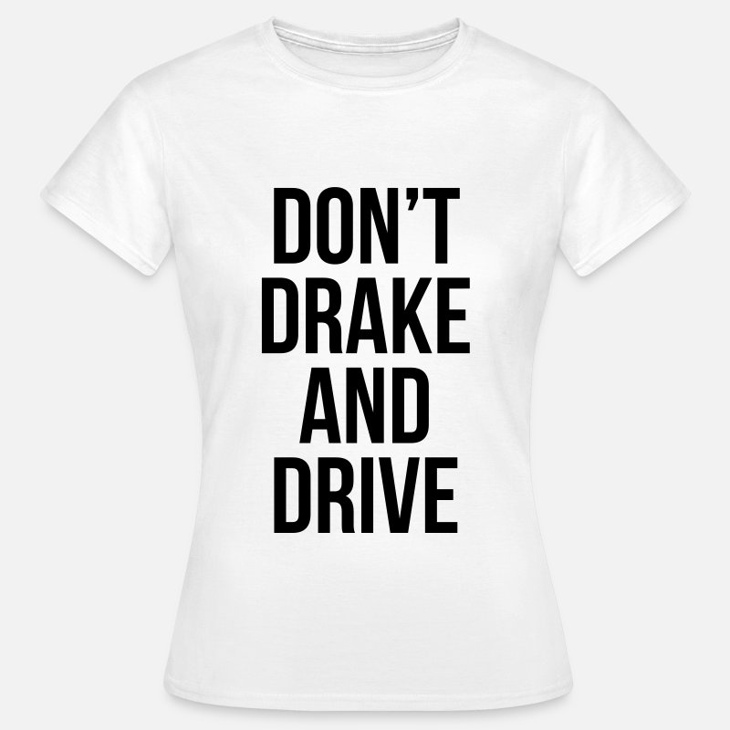 Drôles T-shirts - Don't drake and drive - T-shirt Femme blanc