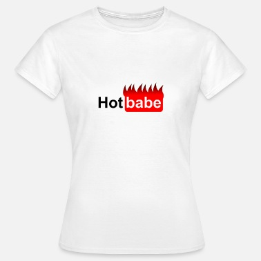Hot Babe Hot babe - flames - bright - Women's T-Shirt