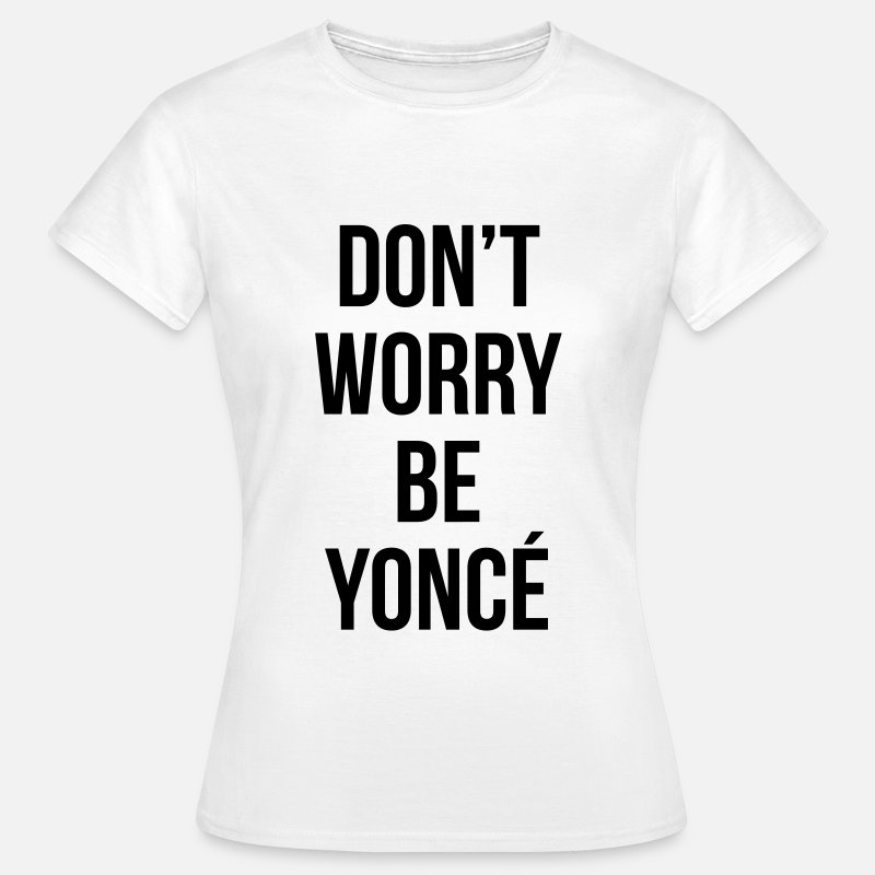 Yonce T-Shirts - Don't worry be yonce - Women's T-Shirt white